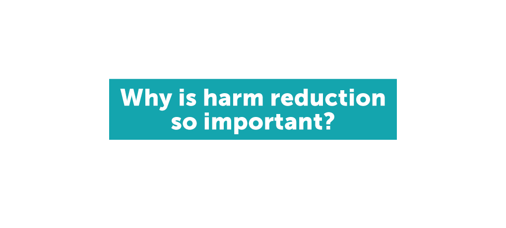 Why is harm reduction so important